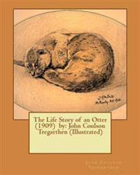 The Life Story of an Otter (1909) by: John Coulson Tregarthen (Illustrated)