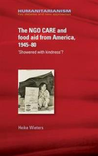 The Ngo Care and Food Aid from America 1945-80: Showered with Kindness'?