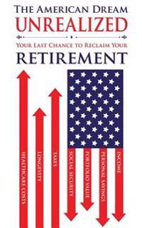 The American Dream Unrealized: Your Last Chance to Reclaim Your Retirement