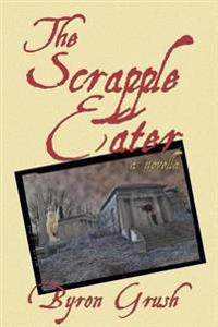 The Scrapple Eater: A Novella