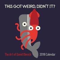 The Art of David Olenick 2018 Wall Calendar: This Got Weird, Didn't It?