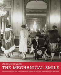 The Mechanical Smile: Modernism and the First Fashion Shows in France and America, 1900-1929