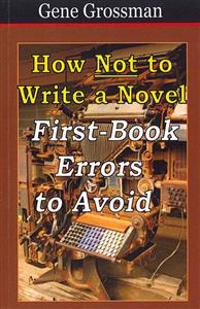 How Not to Write a Novel: First-Book Errors to Avoid
