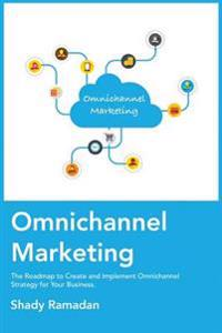 Omnichannel Marketing: The Roadmap to Create and Implement Omnichannel Strategy