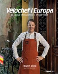 Vélochef i Europa; 80 lokale oppskrifter 17 episke turer