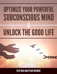 Optimize Your Powerful Subconscious Mind & Unlock the Good Life