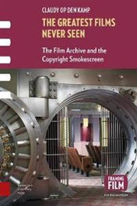 The Greatest Films Never Seen: The Film Archive and the Copyright Smokescreen
