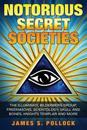 Notorious Secret Societies: The Illuminati, Bilderberg Group, Freemasons, Scientology, Skull and Bones, Knights Templar and More