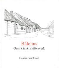 Bålehus : om skånskt skiftesverk - Gunnar Henriksson pdf epub