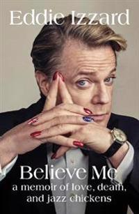 Believe me - a memoir of love, death and jazz chickens