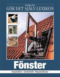 Fönster : inspiration, underhåll, reparationer