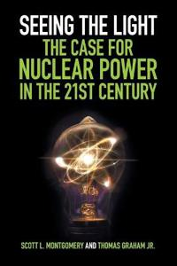 Seeing the Light: The Case for Nuclear Power in the 21st Century
