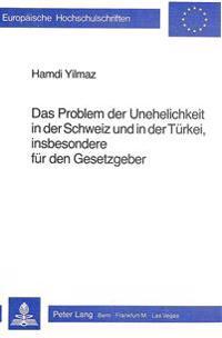 Das Problem Der Unehelichkeit in Der Schweiz Und in Der Tuerkei, Insbesondere Duer Den Gesetzgeber
