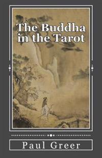 The Buddha in the Tarot: Buddhist Reflections on the Major Arcana
