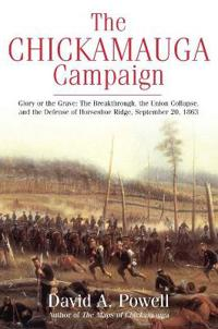 The Chickamauga Campaign--Glory or the Grave: The Breakthrough, the Union Collapse, and the Defense of Horseshoe Ridge, September 20, 1863