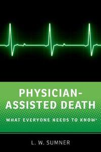 Physician-Assisted Death: What Everyone Needs to Know(r)