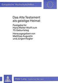 Das Alte Testament ALS Geistige Heimat: Festgabe Fuer Hans Walter Wolff Zum 70. Geburtstag