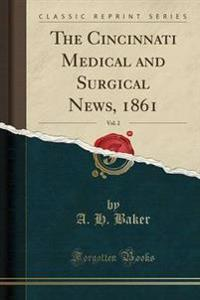 The Cincinnati Medical and Surgical News, 1861, Vol. 2 (Classic Reprint)