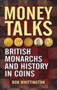 Money Talks: British Monarchs and History in Coins