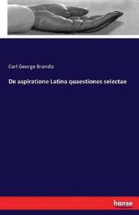 de Aspiratione Latina Quaestiones Selectae