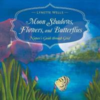 Moon Shadows, Flowers, and Butterflies