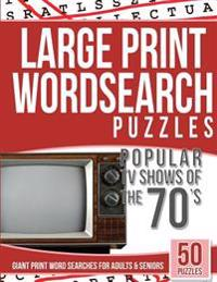 Large Print Wordsearches Puzzles Popular TV Shows of the 70s: Giant Print Word Searches for Adults & Seniors