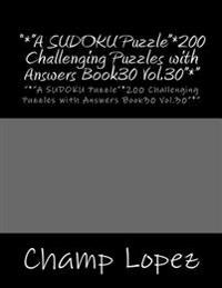 *A Sudoku Puzzle*200 Challenging Puzzles with Answers Book30 Vol.30*: *A Sudoku Puzzle*200 Challenging Puzzles with Answers Book30 Vol.30*