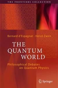 The Quantum World: Philosophical Debates on Quantum Physics