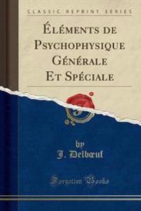 Elements de Psychophysique Generale Et Speciale (Classic Reprint)