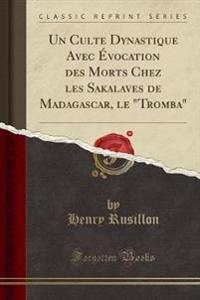 """Un Culte Dynastique Avec Evocation Des Morts Chez Les Sakalaves de Madagascar, Le """"Tromba"""" (Classic Reprint)"""