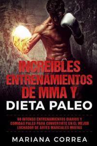 Increibles Entrenamientos de Mma y Dieta Paleo: 60 Intenso Entrenamientos Diarios y Comidas Paleo Para Convertirte En El Mejor Luchador de Artes Marci