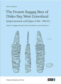 The Frozen Saqqaq Sites of Disko Bay, West Greenland: Qeqertasussuk and Qajaa (2400-900 BC)