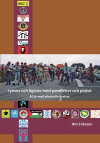 Lymlar och ligister med pamfletter och plakat: 50 år med alternativrörelser