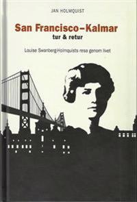 San Francisco-Kalmar tur & retur : Louise Swanberg-Holmquists resa genom livet