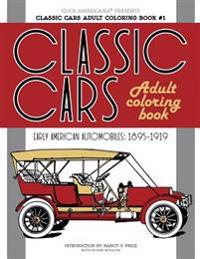 Classic Cars Adult Coloring Book #1: Early American Automobiles (1895-1919)