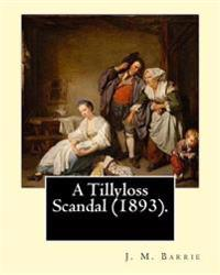 A Tillyloss Scandal (1893). by: J. M. Barrie: (World's Classic's), Sir James Matthew Barrie