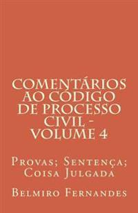 Comentarios Ao Codigo de Processo Civil - Volume 4: Provas; Sentenca; Coisa Julgada