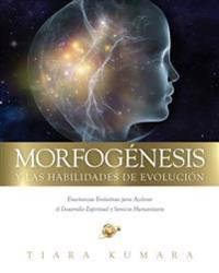 Morfogenesis y Las Habilidades de Evolucion: Ensenanzas Evolutivas Para Acelerar El Desarrollo Espiritual y Servicio Humanitario