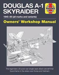 Haynes Douglas A-1 Skyraider Owner' Workshop Manual