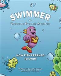 Swimmer an Underwater Superhero Adventure: How Fish Learned to Swim