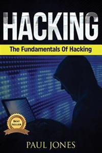 Hacking: The Fundamentals of Hacking: A Complete Beginners Guide to Hacking Mastery.