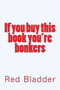 If You Buy This Book You're Bonkers