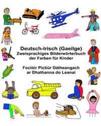 Deutsch-Irisch (Gaeilge) Zweisprachiges Bilderworterbuch Der Farben Fur Kinder Focloir Pictiur Datheangach AR Dhathanna Do Leanai