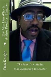 The Man Dan Who Is Author Producer Filmaker: The Man Is a Media Manufacturing Innovator