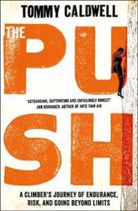 Push - a climbers journey of endurance, risk, and going beyond limits