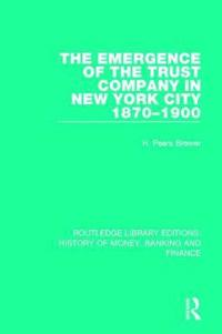 The Emergence of the Trust Company in New York City 1870-1900