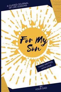 For My Son: A Guided Journal of Life Lessons by Dad for His Son
