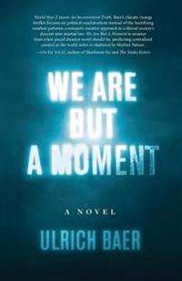 We Are But a Moment