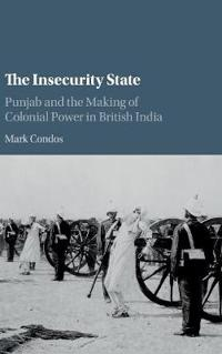 Insecurity state - punjab and the making of colonial power in british india