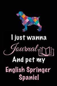 I Just Wanna Journal and Pet My English Springer Spaniel: Dog Books for Kids, 6 X 9, 108 Lined Pages (Diary, Notebook, Journal)